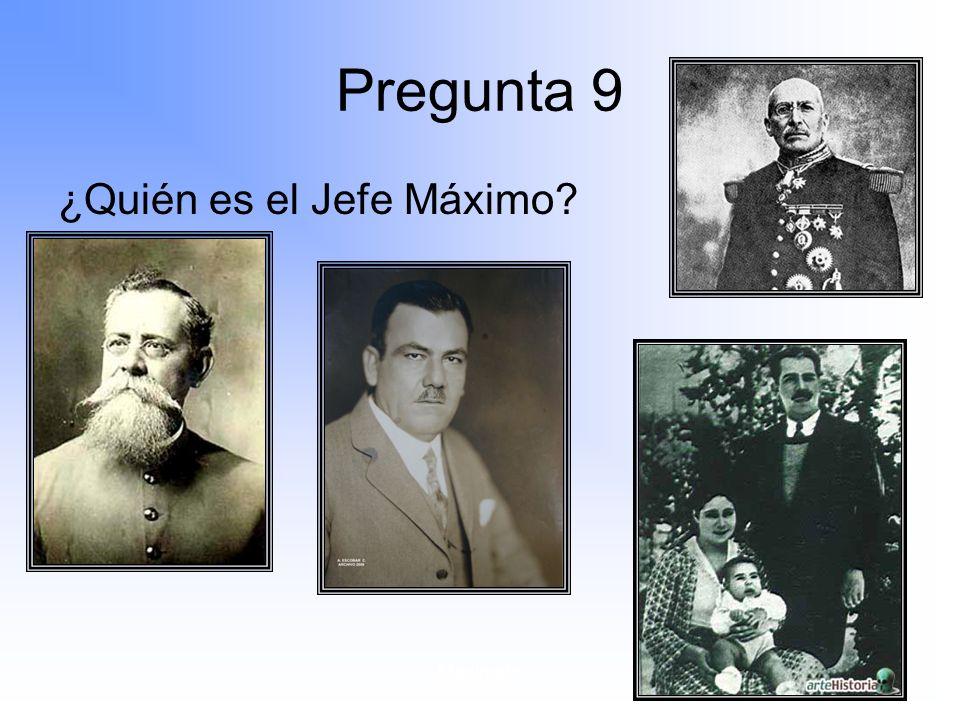 Pregunta 9 ¿Quién es el Jefe Máximo Maximato