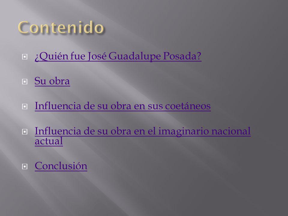 Contenido ¿Quién fue José Guadalupe Posada Su obra