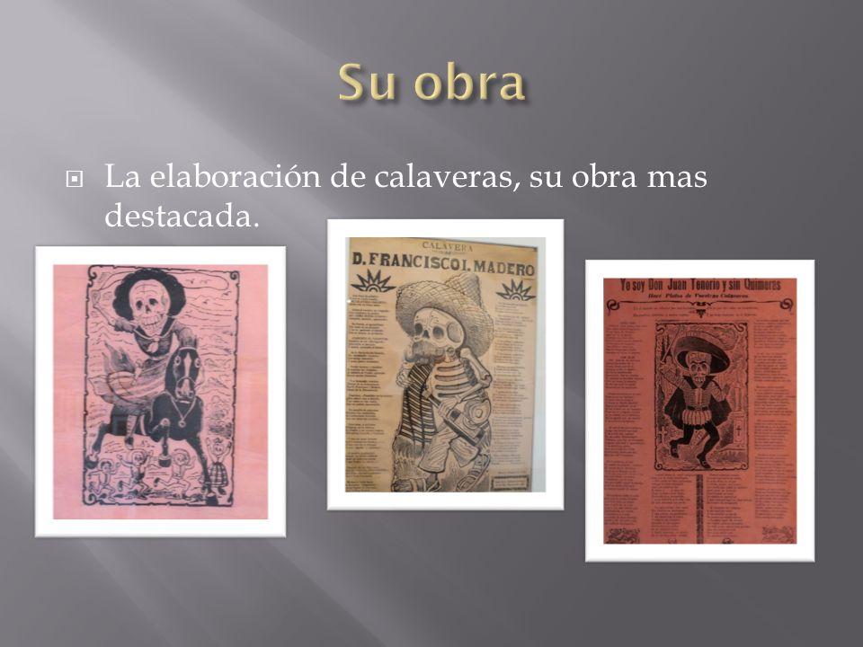 Su obra La elaboración de calaveras, su obra mas destacada.