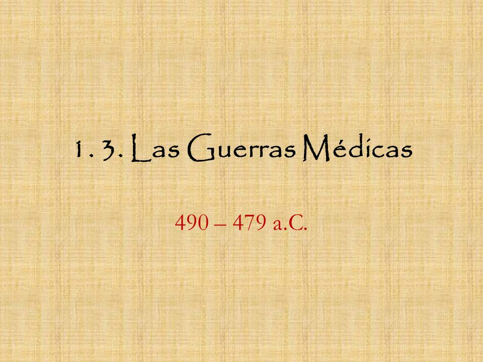 1. 3. Las Guerras Médicas 490 – 479 a.C.