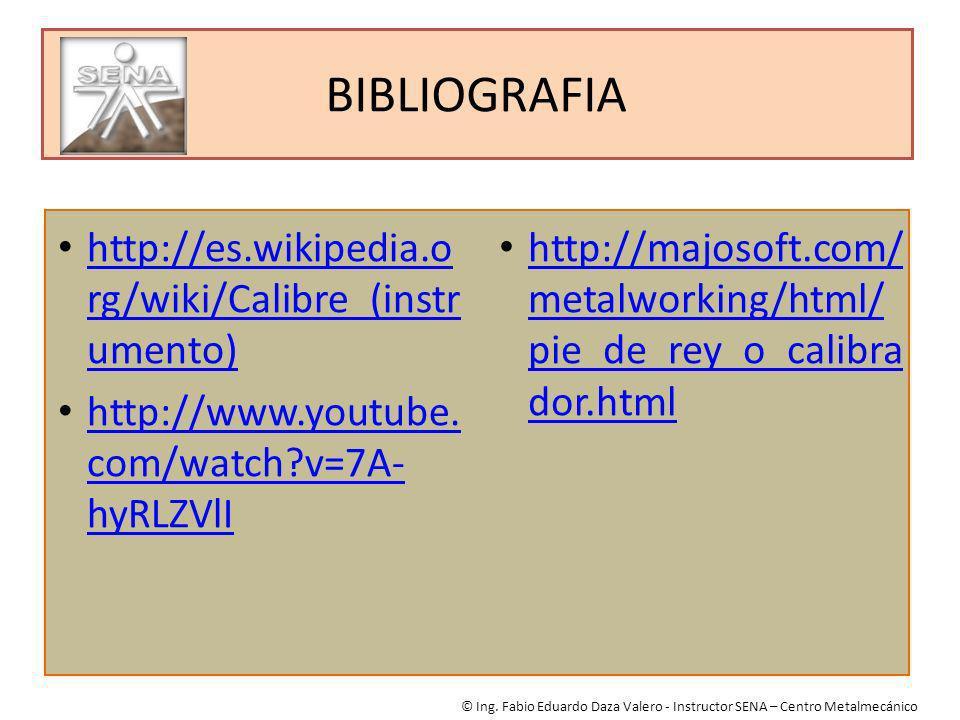 BIBLIOGRAFIA http://es.wikipedia.org/wiki/Calibre_(instrumento)