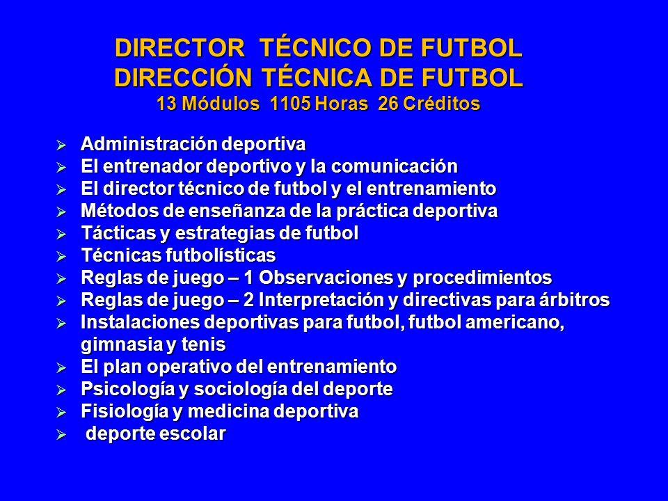 DIRECTOR TÉCNICO DE FUTBOL DIRECCIÓN TÉCNICA DE FUTBOL 13 Módulos 1105 Horas 26 Créditos