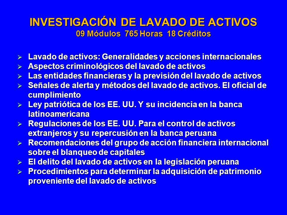 INVESTIGACIÓN DE LAVADO DE ACTIVOS 09 Módulos 765 Horas 18 Créditos