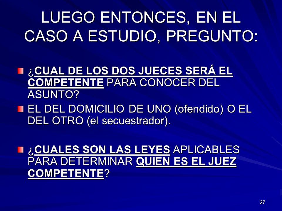 LUEGO ENTONCES, EN EL CASO A ESTUDIO, PREGUNTO: