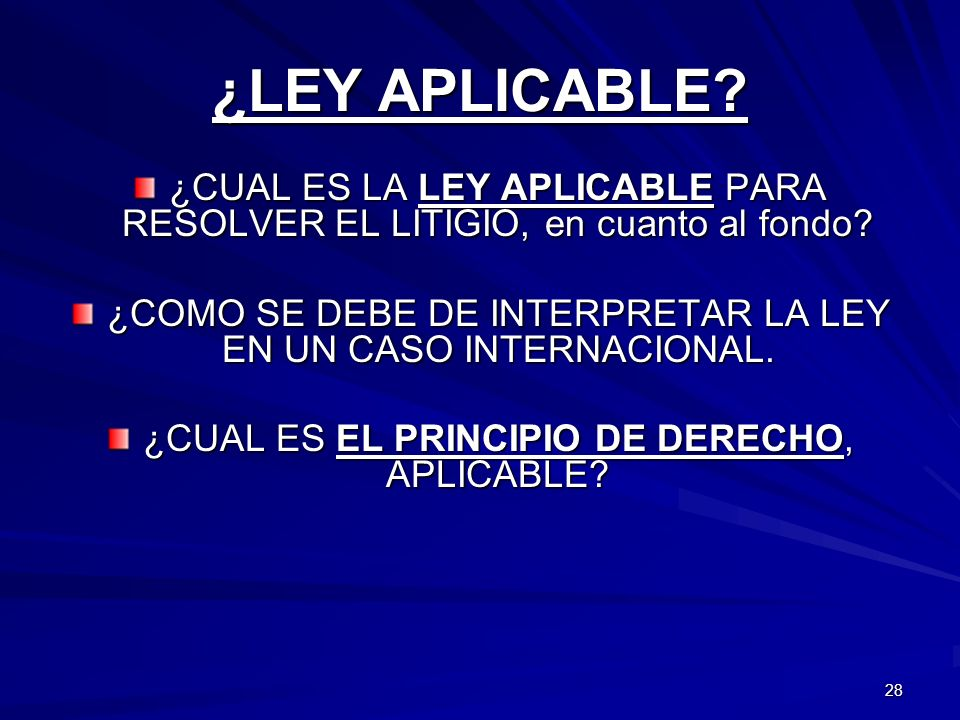 ¿LEY APLICABLE ¿CUAL ES LA LEY APLICABLE PARA RESOLVER EL LITIGIO, en cuanto al fondo