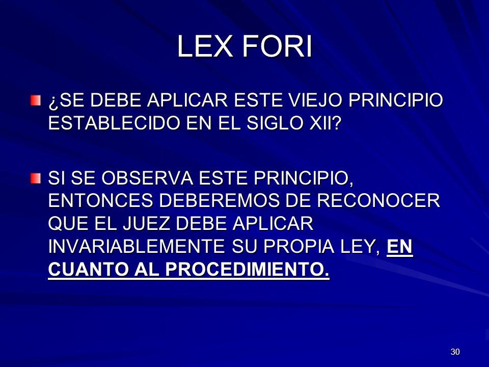 LEX FORI ¿SE DEBE APLICAR ESTE VIEJO PRINCIPIO ESTABLECIDO EN EL SIGLO XII