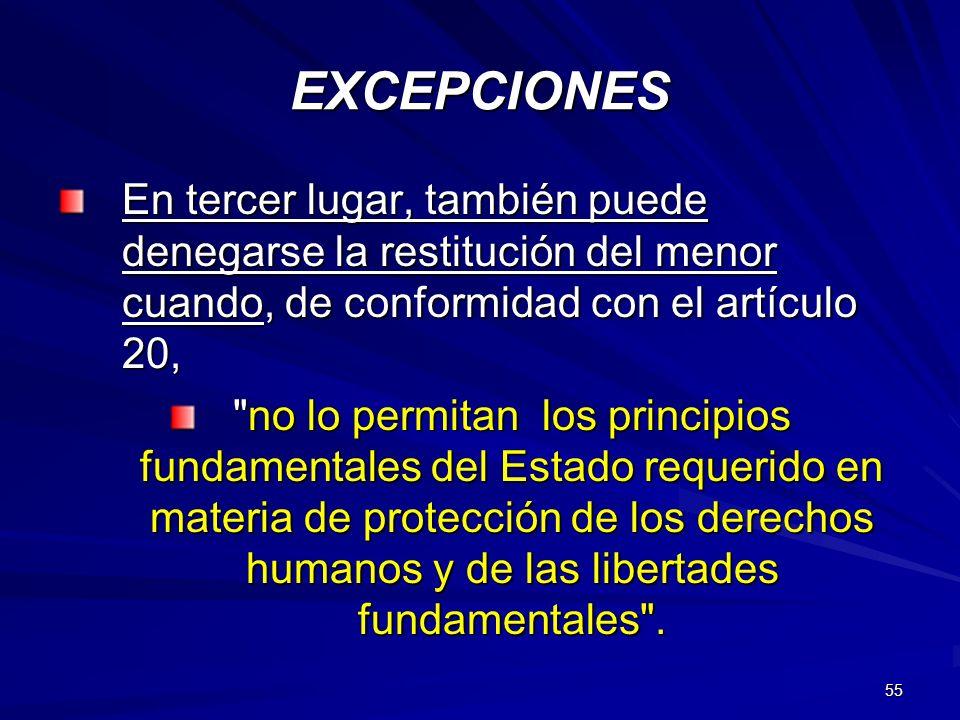 EXCEPCIONES En tercer lugar, también puede denegarse la restitución del menor cuando, de conformidad con el artículo 20,