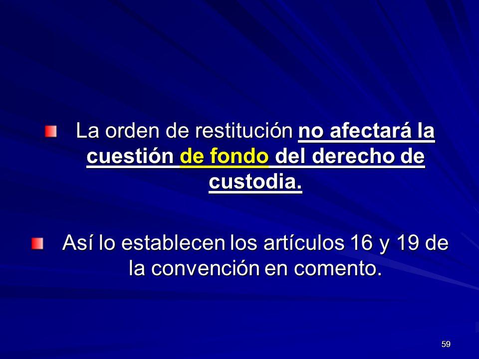 Así lo establecen los artículos 16 y 19 de la convención en comento.