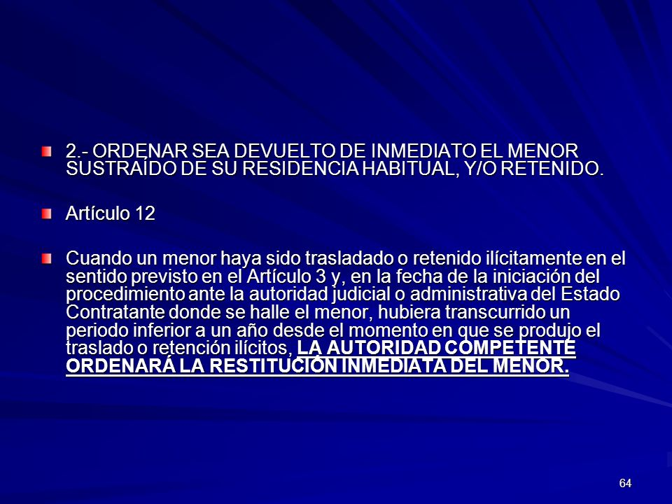 2.- ORDENAR SEA DEVUELTO DE INMEDIATO EL MENOR SUSTRAÍDO DE SU RESIDENCIA HABITUAL, Y/O RETENIDO.