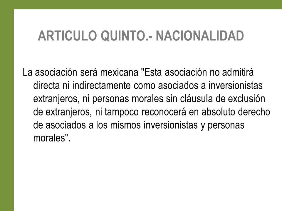 ARTICULO QUINTO.- NACIONALIDAD