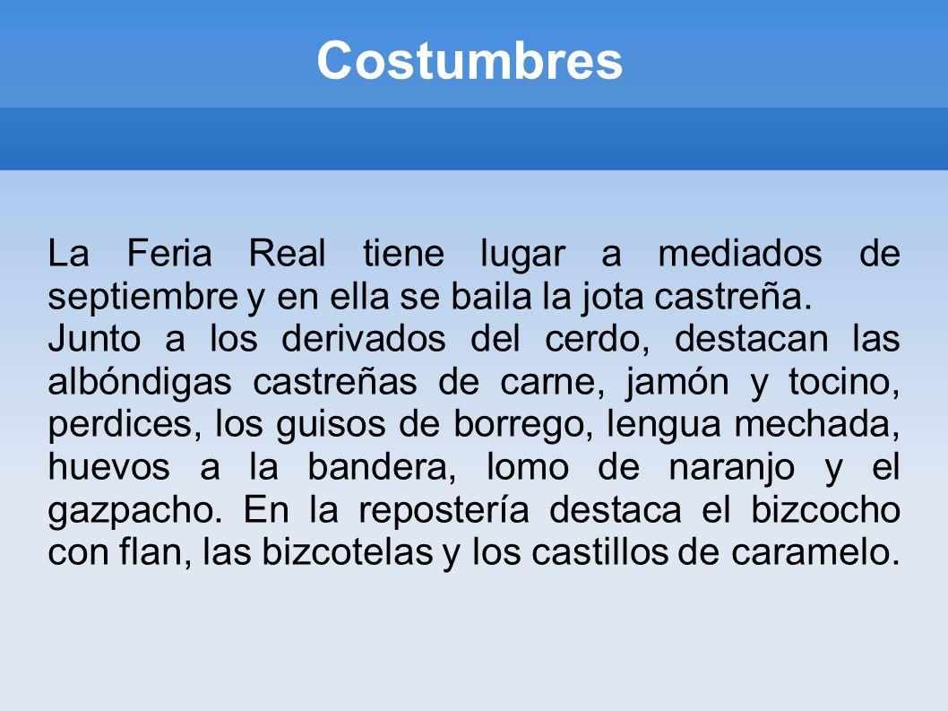 Costumbres La Feria Real tiene lugar a mediados de septiembre y en ella se baila la jota castreña.