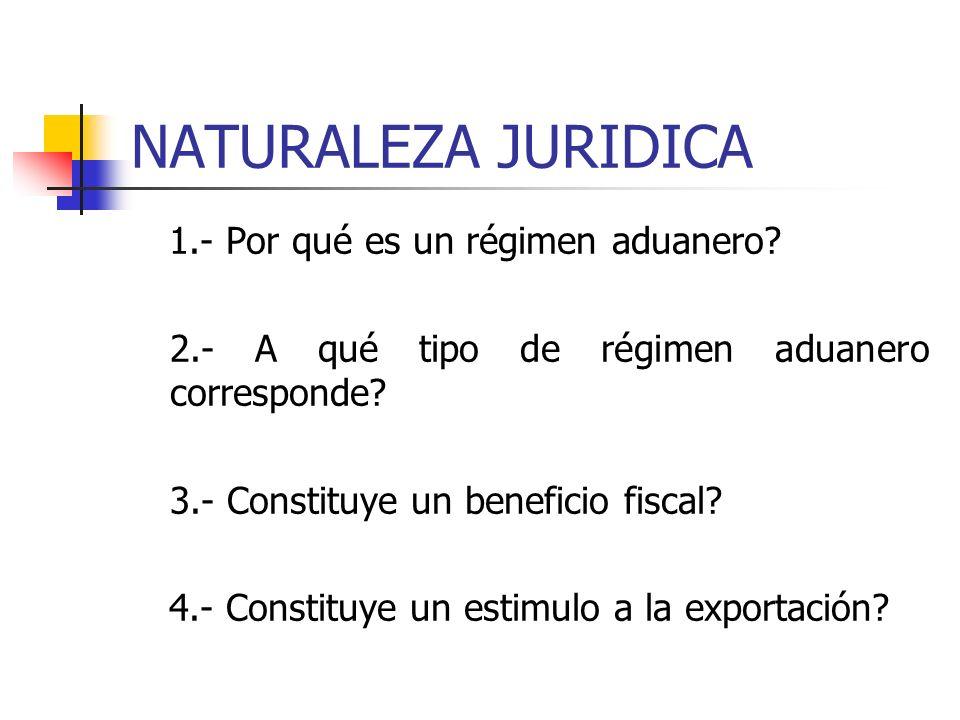 NATURALEZA JURIDICA 1.- Por qué es un régimen aduanero