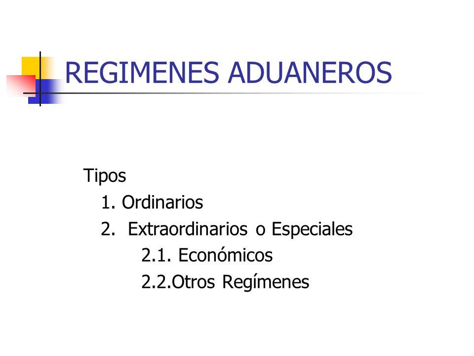 REGIMENES ADUANEROS Tipos 1. Ordinarios