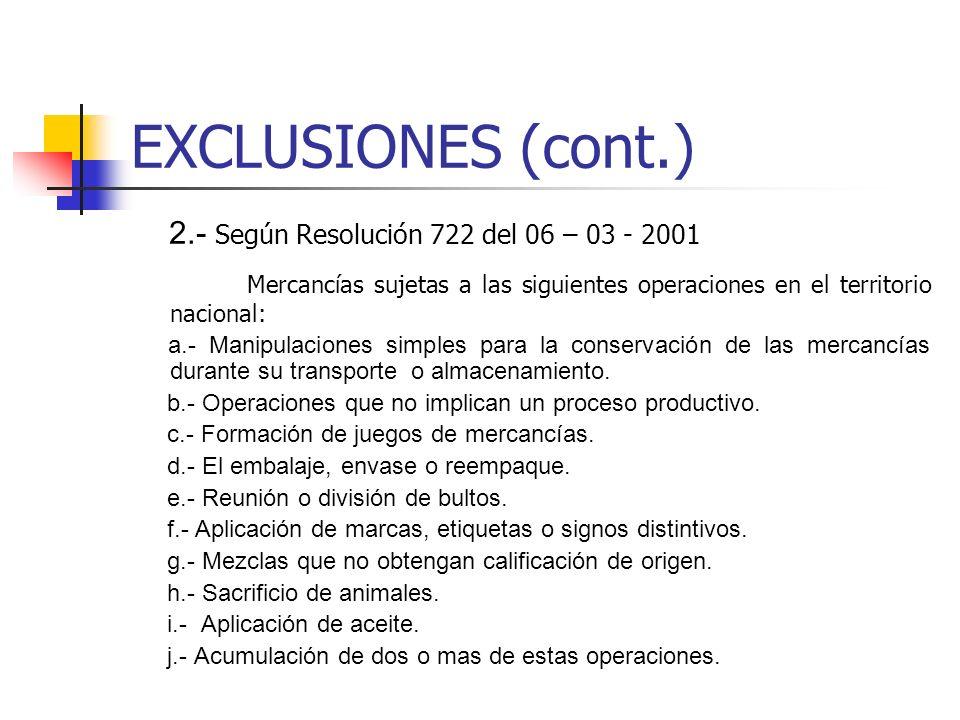 EXCLUSIONES (cont.) 2.- Según Resolución 722 del 06 – 03 - 2001. Mercancías sujetas a las siguientes operaciones en el territorio nacional: