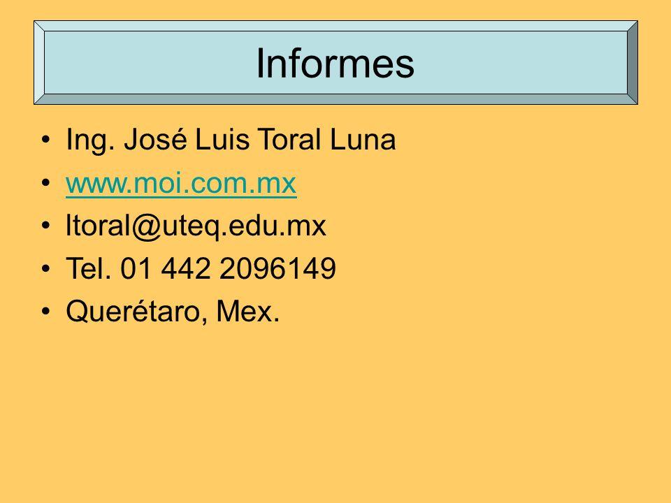 Informes Ing. José Luis Toral Luna www.moi.com.mx ltoral@uteq.edu.mx