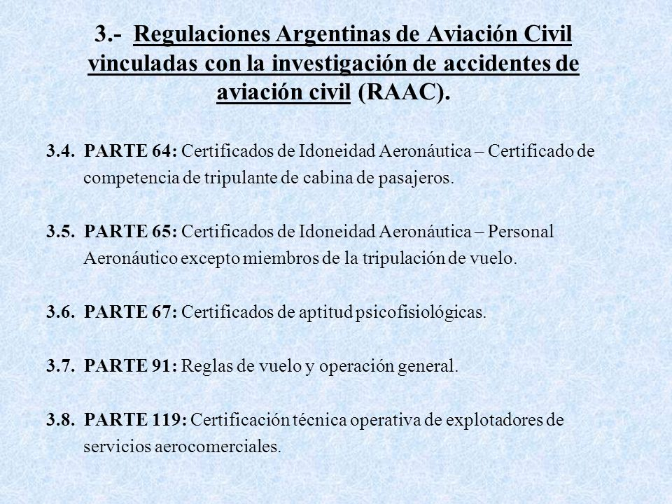 3.- Regulaciones Argentinas de Aviación Civil vinculadas con la investigación de accidentes de aviación civil (RAAC).