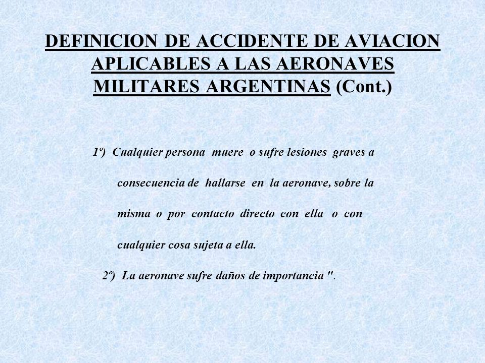 DEFINICION DE ACCIDENTE DE AVIACION APLICABLES A LAS AERONAVES MILITARES ARGENTINAS (Cont.)