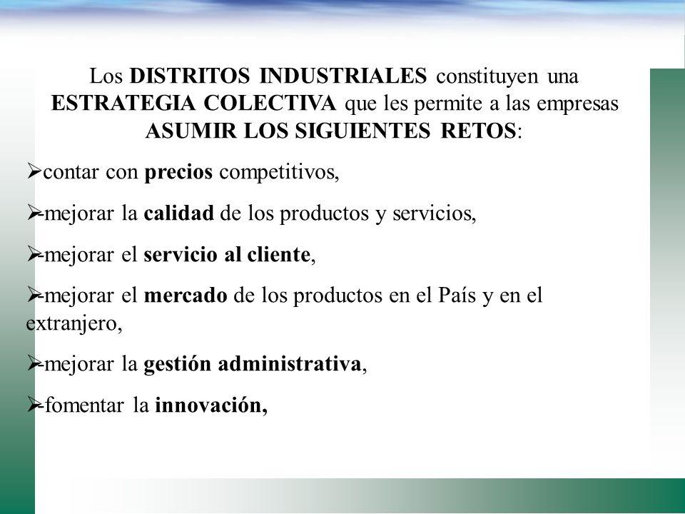 Los DISTRITOS INDUSTRIALES constituyen una ESTRATEGIA COLECTIVA que les permite a las empresas ASUMIR LOS SIGUIENTES RETOS: