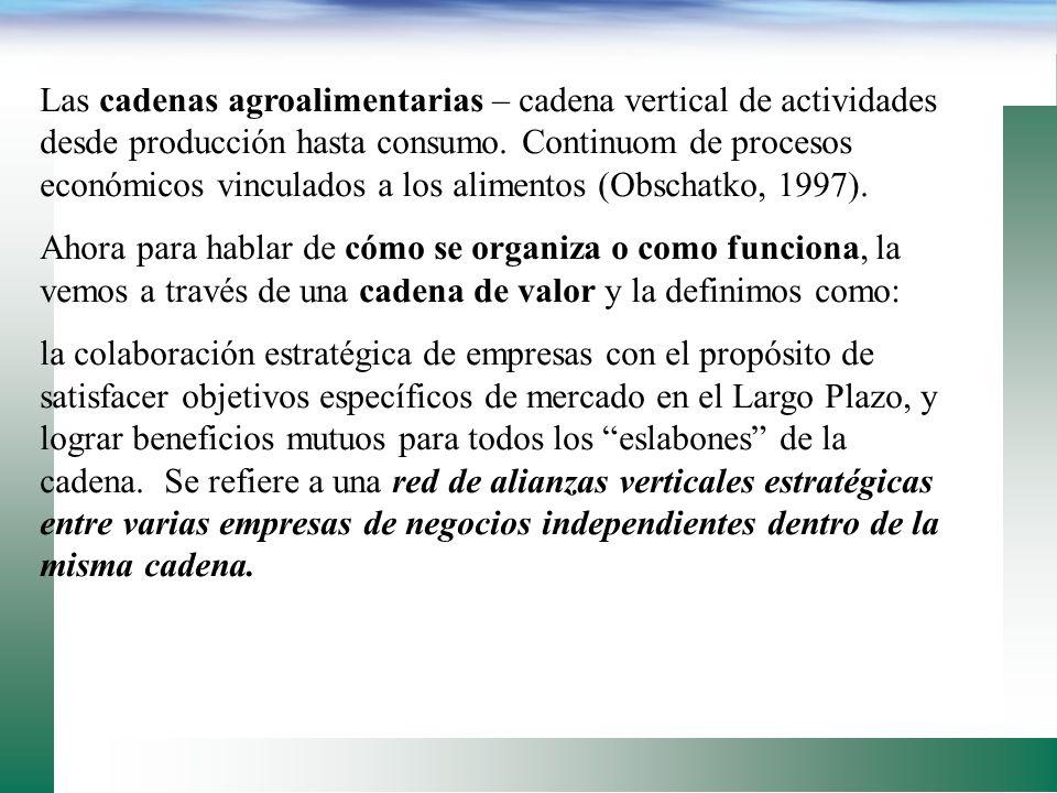 Las cadenas agroalimentarias – cadena vertical de actividades desde producción hasta consumo. Continuom de procesos económicos vinculados a los alimentos (Obschatko, 1997).