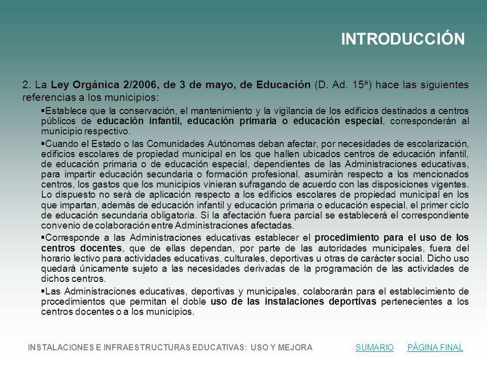 INTRODUCCIÓN 2. La Ley Orgánica 2/2006, de 3 de mayo, de Educación (D. Ad. 15ª) hace las siguientes referencias a los municipios: