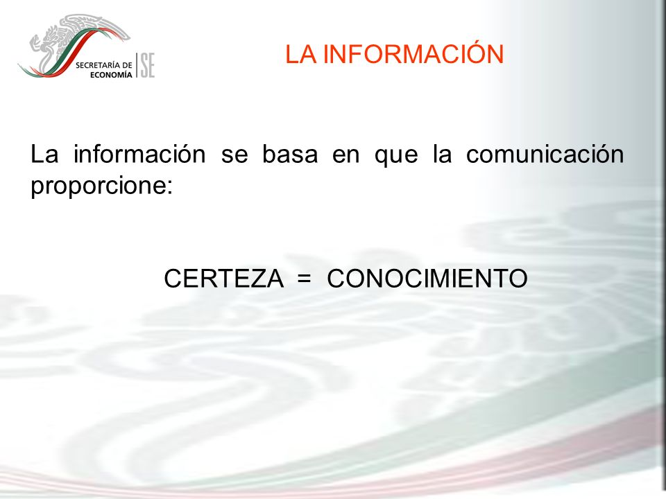LA INFORMACIÓN La información se basa en que la comunicación proporcione: CERTEZA = CONOCIMIENTO