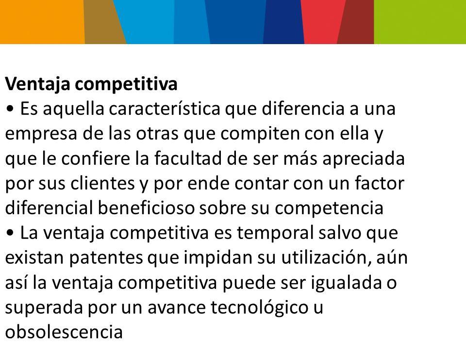 Ventaja competitiva Es aquella característica que diferencia a una. empresa de las otras que compiten con ella y.