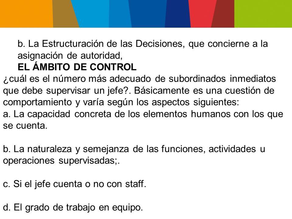 b. La Estructuración de las Decisiones, que concierne a la asignación de autoridad,