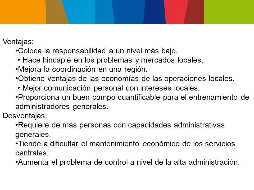 Ventajas: Coloca la responsabilidad a un nivel más bajo. • Hace hincapié en los problemas y mercados locales.