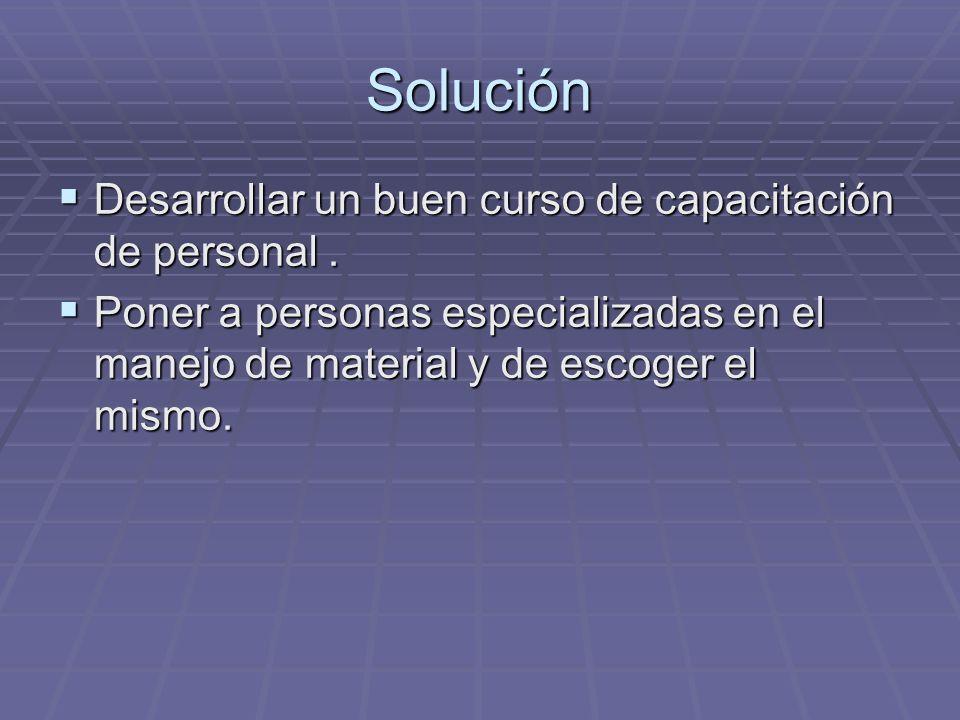 Solución Desarrollar un buen curso de capacitación de personal .