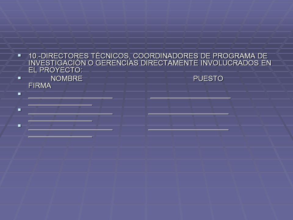 10.-DIRECTORES TÉCNICOS, COORDINADORES DE PROGRAMA DE INVESTIGACIÓN O GERENCIAS DIRECTAMENTE INVOLUCRADOS EN EL PROYECTO: