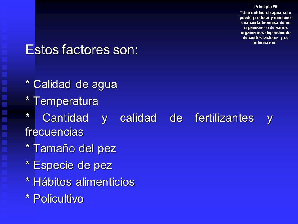 Estos factores son: * Calidad de agua * Temperatura