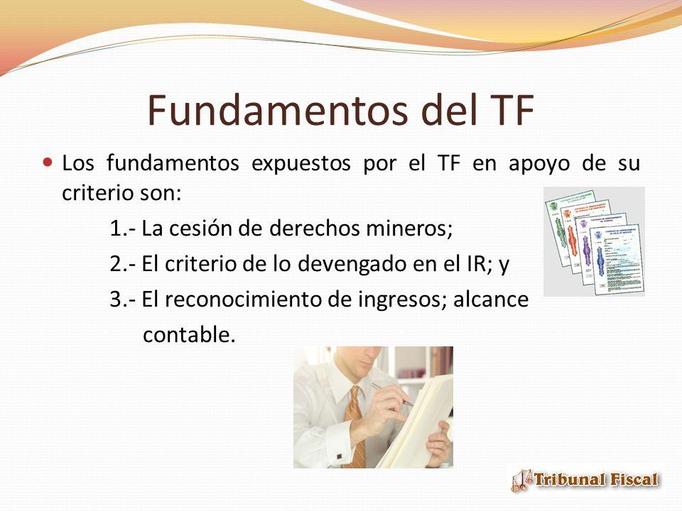 Fundamentos del TF Los fundamentos expuestos por el TF en apoyo de su criterio son: 1.- La cesión de derechos mineros;