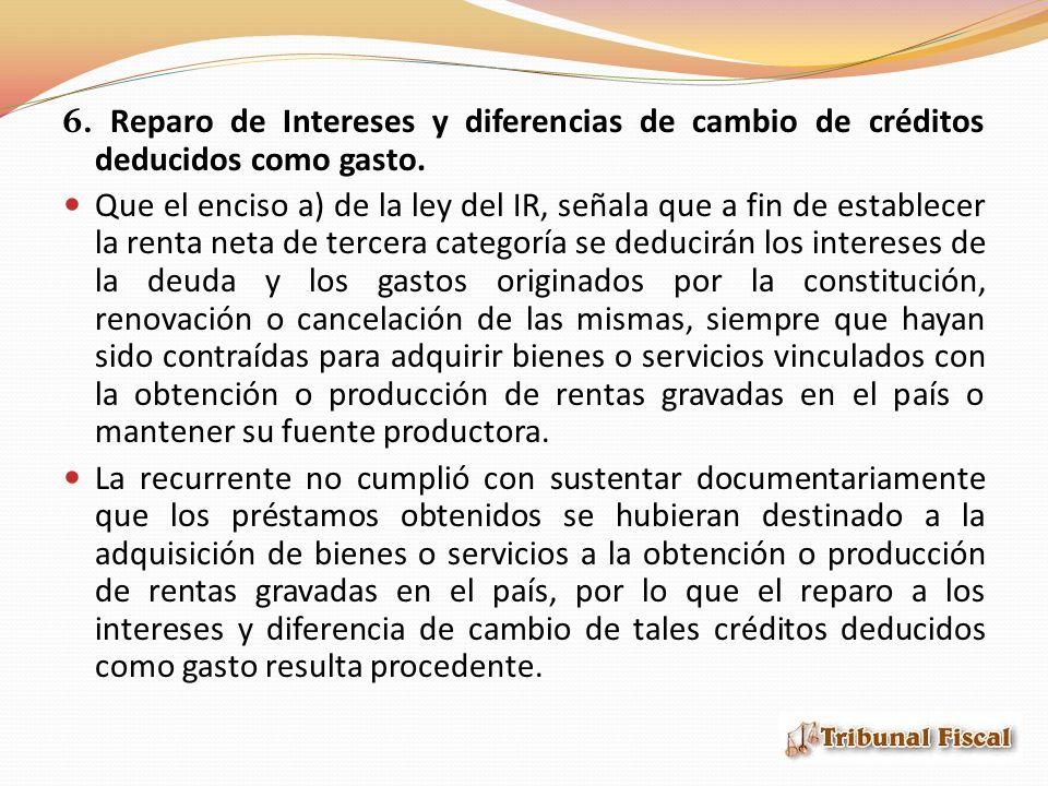 6. Reparo de Intereses y diferencias de cambio de créditos deducidos como gasto.