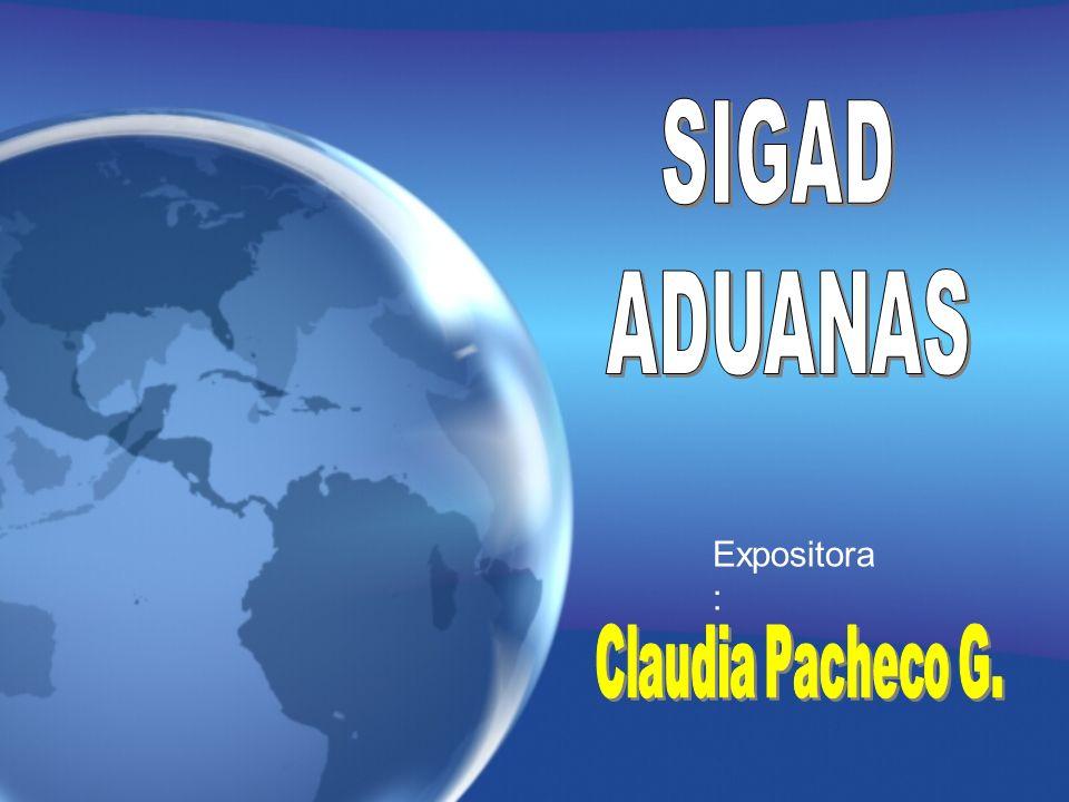 SIGAD ADUANAS Expositora: Claudia Pacheco G.