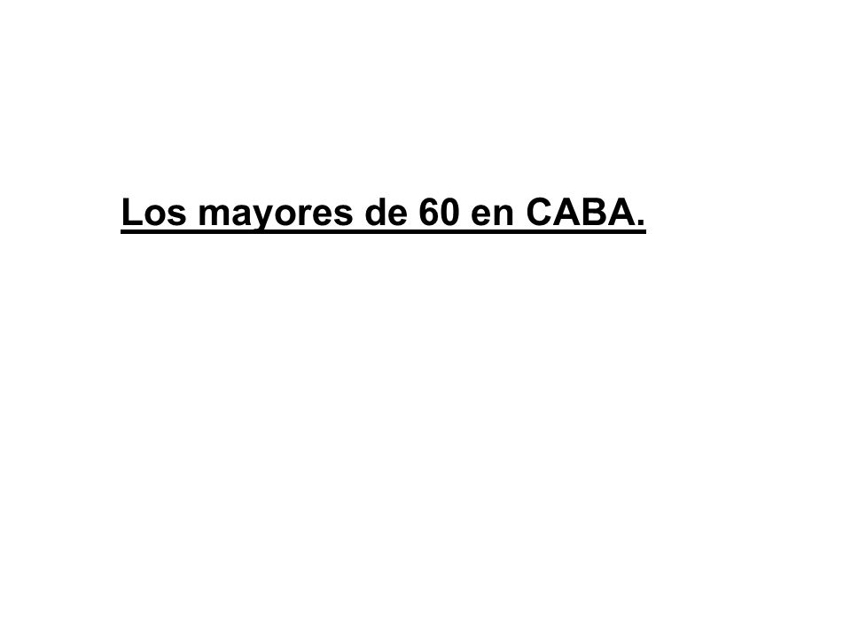 Los mayores de 60 en CABA.
