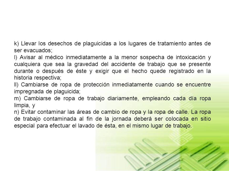 k) Llevar los desechos de plaguicidas a los lugares de tratamiento antes de ser evacuados;