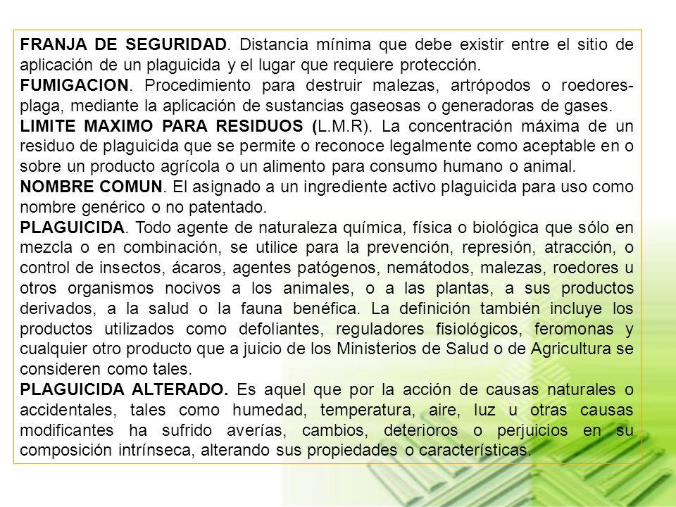 FRANJA DE SEGURIDAD. Distancia mínima que debe existir entre el sitio de aplicación de un plaguicida y el lugar que requiere protección.