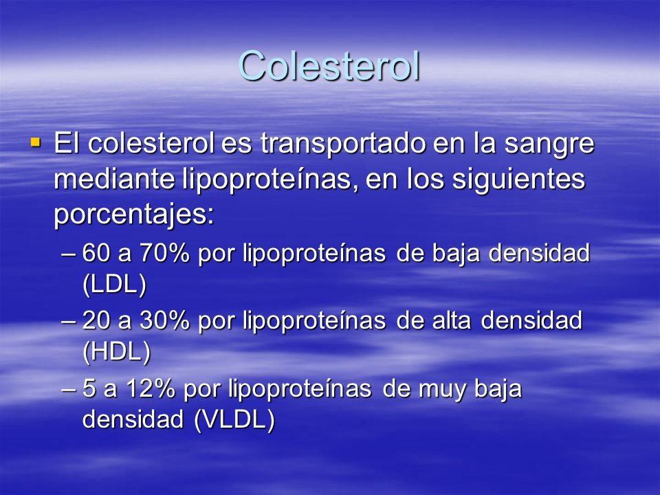 Colesterol El colesterol es transportado en la sangre mediante lipoproteínas, en los siguientes porcentajes: