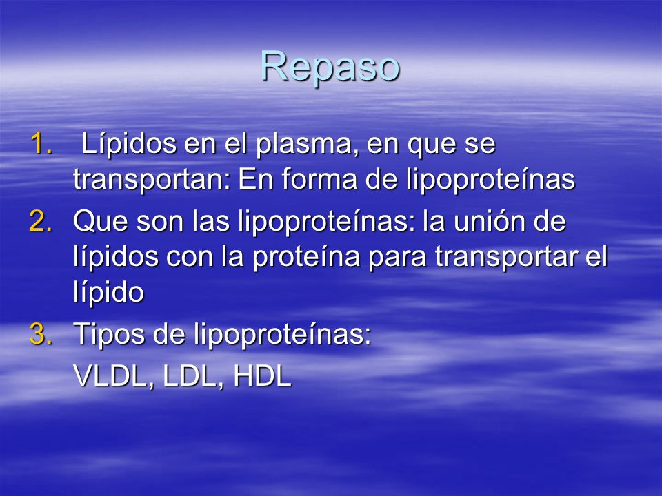 Repaso Lípidos en el plasma, en que se transportan: En forma de lipoproteínas.