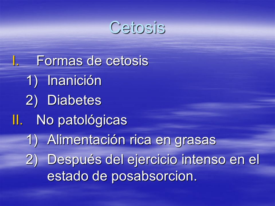 Cetosis Formas de cetosis Inanición Diabetes No patológicas