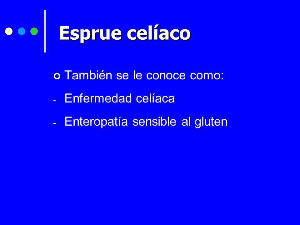 Esprue celíaco También se le conoce como: Enfermedad celíaca