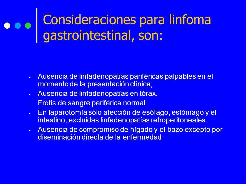 Consideraciones para linfoma gastrointestinal, son: