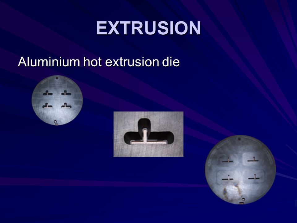 EXTRUSION Aluminium hot extrusion die