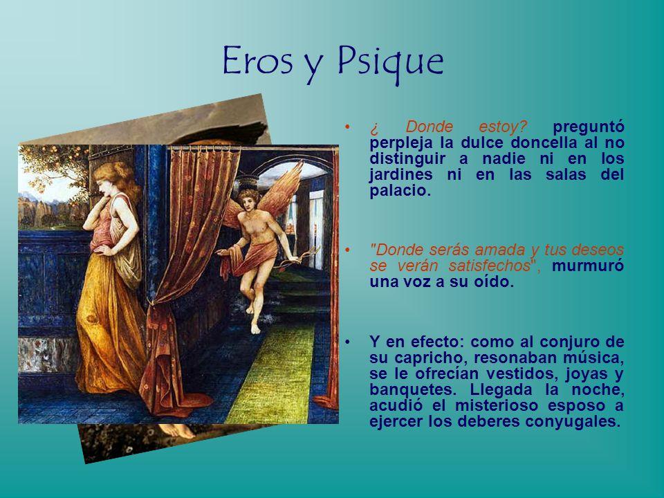 Eros y Psique ¿ Donde estoy preguntó perpleja la dulce doncella al no distinguir a nadie ni en los jardines ni en las salas del palacio.