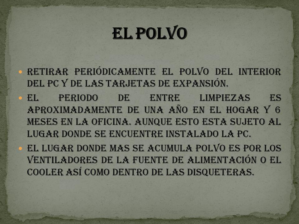 EL POLVO Retirar periódicamente el polvo del interior del PC y de las tarjetas de expansión.