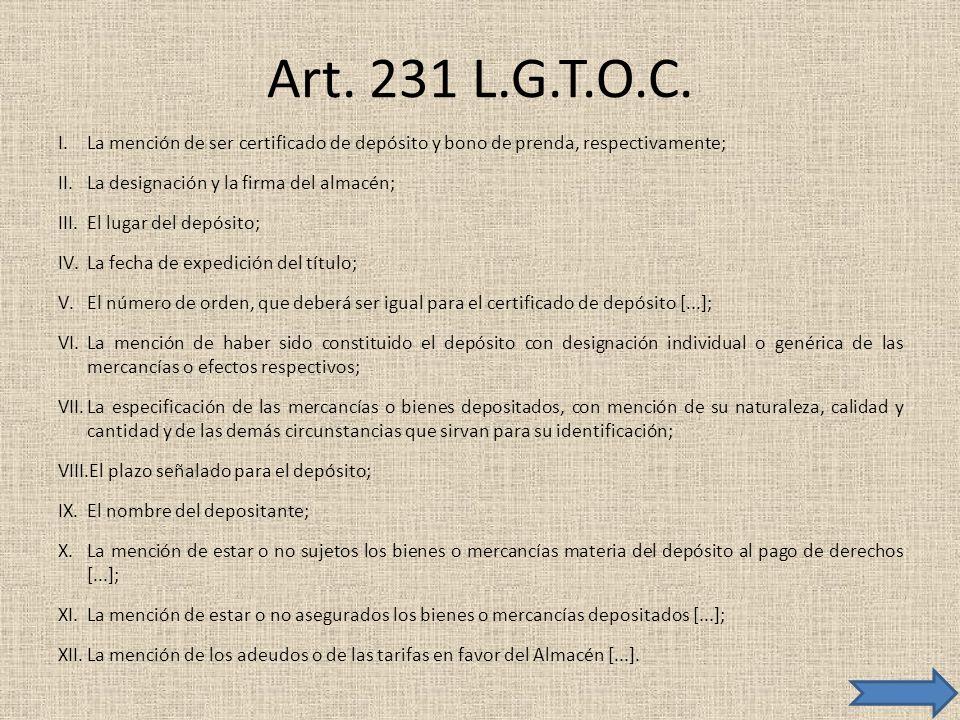 Art. 231 L.G.T.O.C. La mención de ser certificado de depósito y bono de prenda, respectivamente; La designación y la firma del almacén;