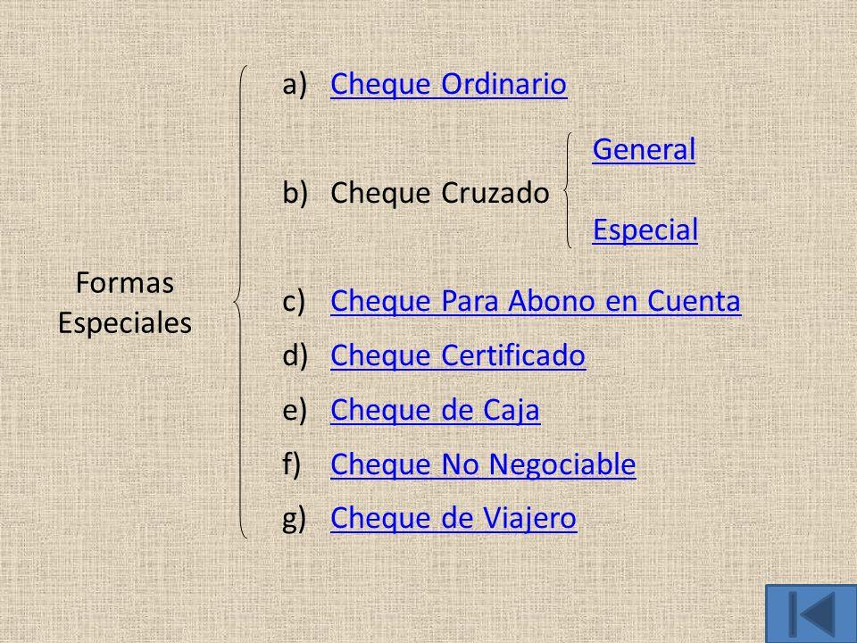 Cheque Ordinario Cheque Cruzado. Cheque Para Abono en Cuenta. Cheque Certificado. Cheque de Caja.