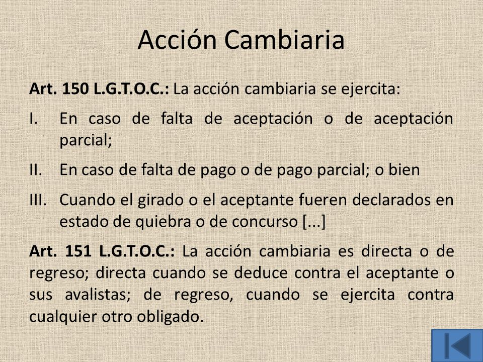 Acción Cambiaria Art. 150 L.G.T.O.C.: La acción cambiaria se ejercita: