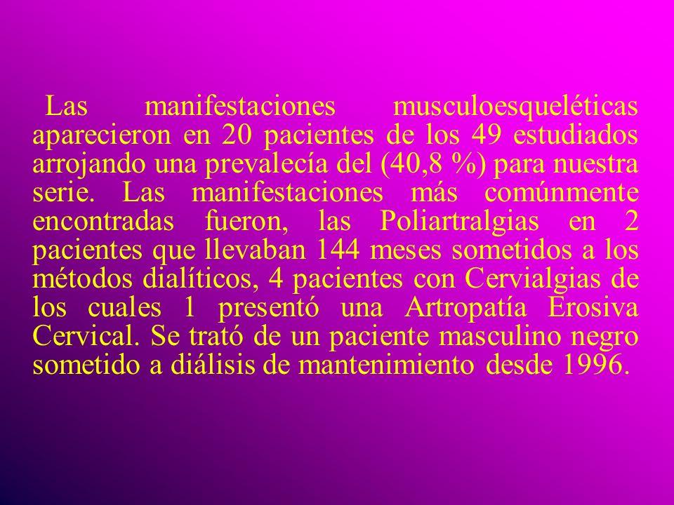 Las manifestaciones musculoesqueléticas aparecieron en 20 pacientes de los 49 estudiados arrojando una prevalecía del (40,8 %) para nuestra serie.