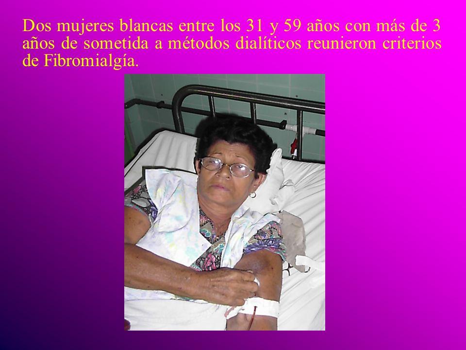 Dos mujeres blancas entre los 31 y 59 años con más de 3 años de sometida a métodos dialíticos reunieron criterios de Fibromialgía.